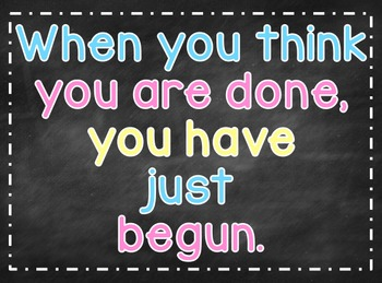 When you think you are done, you have just begun.