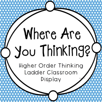 Where Are You Thinking?- Higher Order Thinking Posters