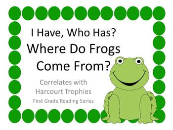 """Where Do Frogs Come From? """"I HAVE, WHO HAS?"""" for Harcourt Trophies"""