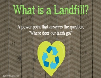 Where Does Our Trash Go? (An Informative Power Point on Landfills)