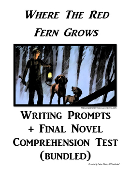 Where The Red Fern Grows Writing Prompts + Final Novel Comprehension Test bundle