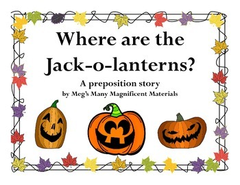 Where are the Jack-o-Lanterns: A Halloween Prepositions Story