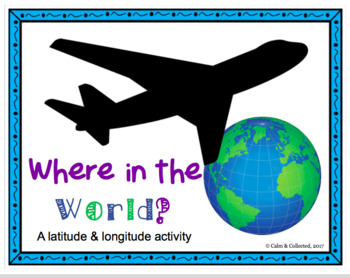 Where in the World--A Latitude and Longitude Activity