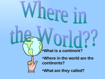 Where in the World? An Introduction to the continents