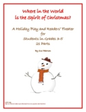 "A Play and Readers' Theater ""Where in the World is the Spirit of Christmas?"""