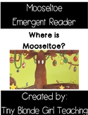 Where is Mooseltoe? Position and location emergent reader