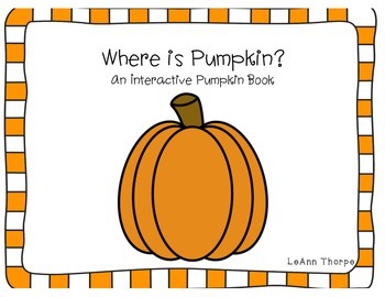 Where is Pumpkin?  An Interactive Book using Prepositions