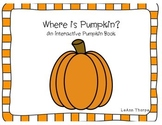 Where is Pumpkin?  An Interactive Book using Prepositions