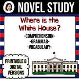 Where Is the White House? *NO-PREP* Novel Study