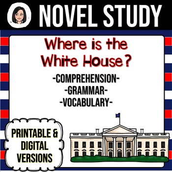Where Is the White House? *NO-PREP* Novel Study