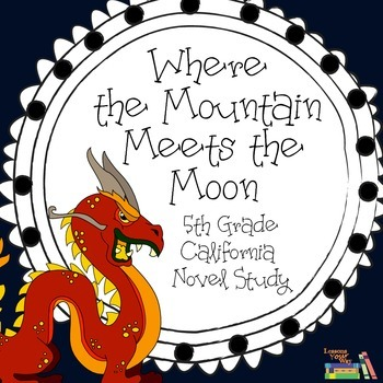 Where the Mountain Meets the Moon 5th Grade California Novel Study