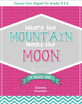 Where the Mountain Meets the Moon Novel Unit (CC Aligned for Grades 5 & 6)