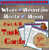 Where the Mountain Meets the Moon Task Cards Part A/B 5th Grade