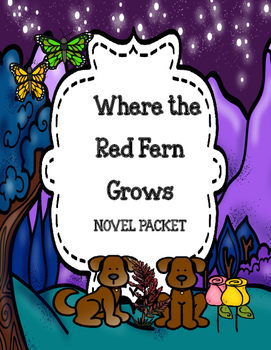 Where the Red Fern Grows ( Novel Study - Comprehension and Vocabulary Packet)