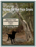 Where the Red Fern Grows Objective Tests and CCSS/Standards-Based Quizzes