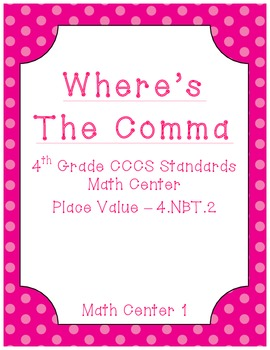 Where's The Comma - Common Core Math Center - Place Value