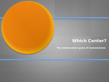 Which Center?