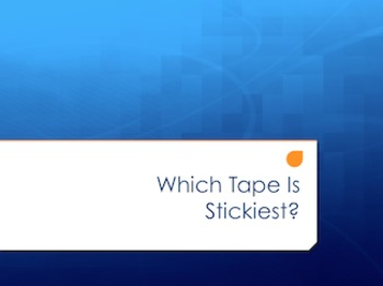 Which Tape Is Stickiest?  -An ind. variables & dep. variables investigation