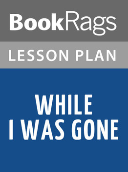 While I Was Gone Lesson Plans
