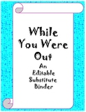 While You Were Out: An Editable Substitute Binder with Emergency Sub Plans