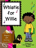 Whistle for Willie! Aligned with Journeys Lesson 23. NO PR