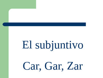 White Board -CAR, -GAR, -ZAR Verbs: Subjunctive Practice