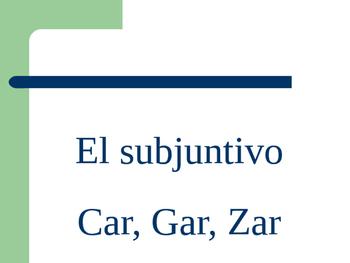 White Board -CAR, -GAR, -ZAR Verbs: Subjunctive Practice