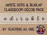 EDITABLE White Dots & Burlap Classroom Decor Pack