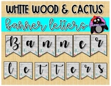 White Wood & Cactus Banner Letters