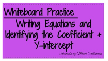 Whiteboard Practice Writing Linear Equations + Identify Coefficient+Y-intercept
