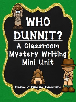 Who Dunnit? Writing and Solving Classroom Mysteries Mini Unit
