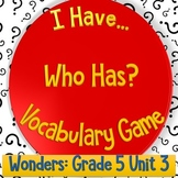 I Have Who Has - Vocabulary Game: Wonders Grade 5 Unit 3 (