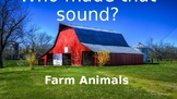 Who Made that Sound on the Farm?