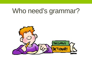 Who Need's Grammar? ppt