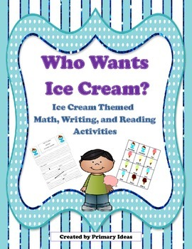 Who Wants Ice Cream? Ice Cream Themed Math, Reading and Writing Activities