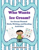 Who Wants Ice Cream? Ice Cream Themed Math, Reading and Wr