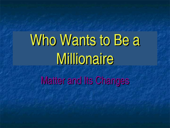 Who Wants To Be A Millionaire---Matter and Its Change Review