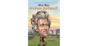 Who Was Andrew Jackson? - Book Discussion Questions