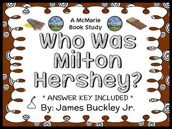Who Was Milton Hershey? (James Buckley Jr.) Book Study / Comprehension  (27 pgs)
