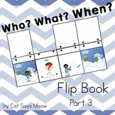 Who, What, WHEN Flip Book PART 3 Forming Sentences and Answering Wh- Questions
