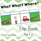 Who, What, Where Flip Book PART 2 Forming Sentences and Answering Wh- Questions