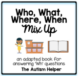 Who, What, Where, & When - Mix Up! an Adapted Book for Children with Autism