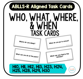 Who, What, Where, & When Task Cards [ABLLS-R Aligned to H}