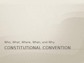 Who, What, Where, When, and Why - The Constitutional Convention