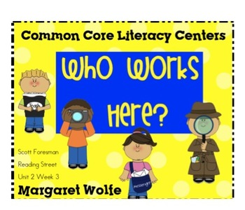 Who Works Here? Reading Street Unit 2 Week 3 Common Core Literacy Centers