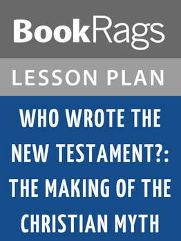 Who Wrote the New Testament?: The Making of the Christian Myth Lesson Plans