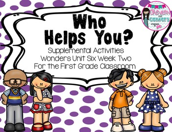 Who helps You- Supplemental Activities for Wonders Unit 6 Week 2