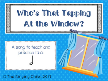 Who's That Tapping At the Window?: A song to teach ta-a