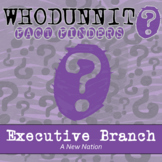 Whodunnit - A New Nation - Executive Branch - Knowledge Building Activity