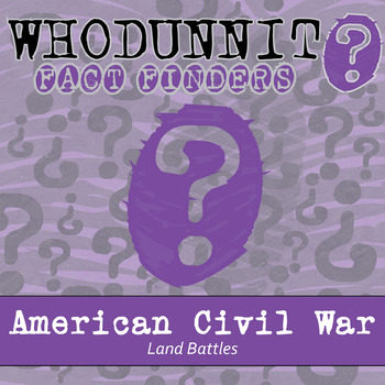 Whodunnit? - American Civil War - Land Battles - Knowledge Building Activity